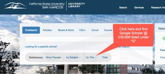 """Image of the main library website with a call out box pointed at the databases: by title link. Call out box reads, """"Click here and find Google Scholar @ CSUSM listed under """"G."""" """""""